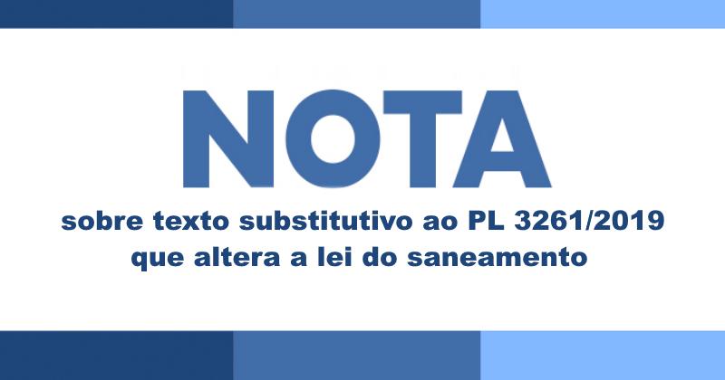 Nota sobre o texto substitutivo ao PL 3.261/2019 que altera a lei do saneamento