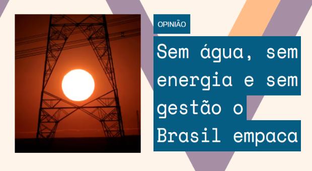 Sem água, sem energia e sem gestão o Brasil empaca