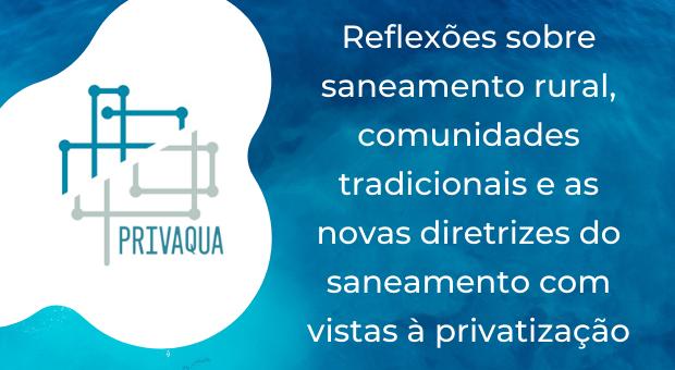 Reflexões sobre saneamento rural, comunidades tradicionais e as novas diretrizes do saneamento com vistas à privatização